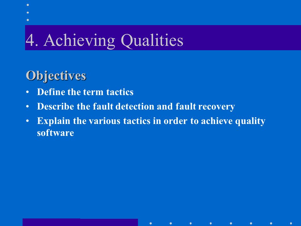 Objectives Define the term tactics Describe the fault detection and fault recovery Explain the various tactics in order to achieve quality software
