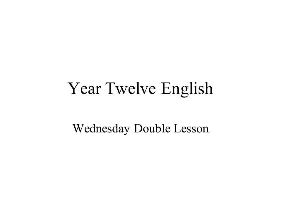 Year Twelve English Wednesday Double Lesson