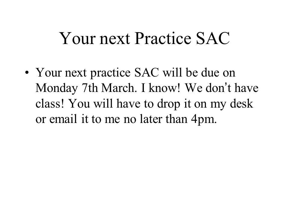 Your next Practice SAC Your next practice SAC will be due on Monday 7th March.
