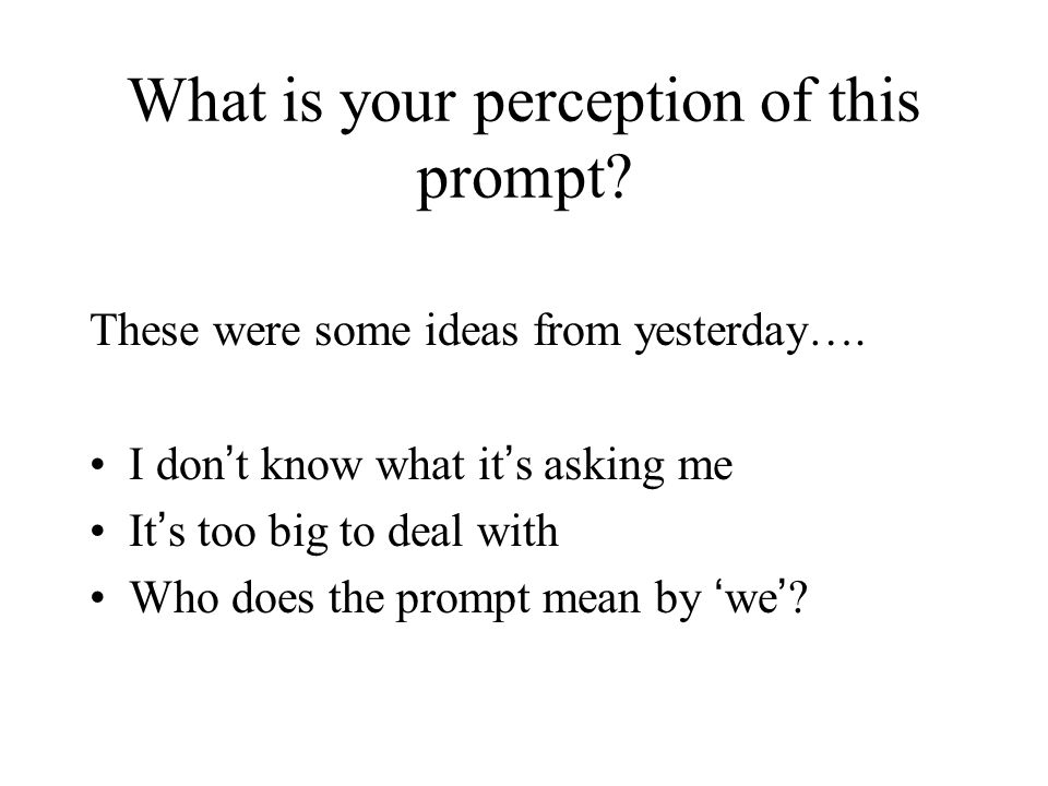 What is your perception of this prompt. These were some ideas from yesterday….