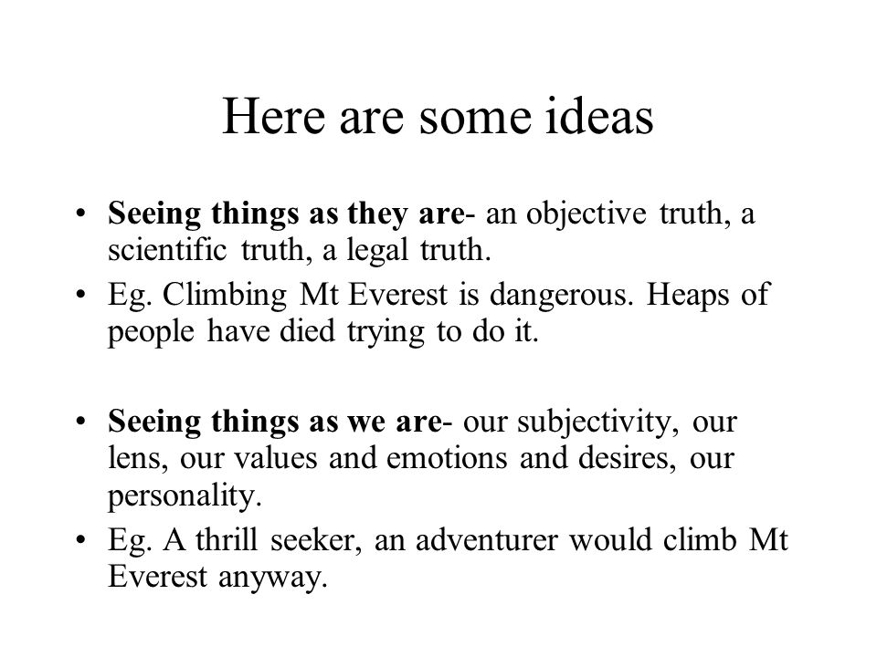 Here are some ideas Seeing things as they are- an objective truth, a scientific truth, a legal truth.