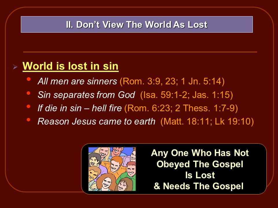 World is lost in sin All men are sinners (Rom. 3:9, 23; 1 Jn.