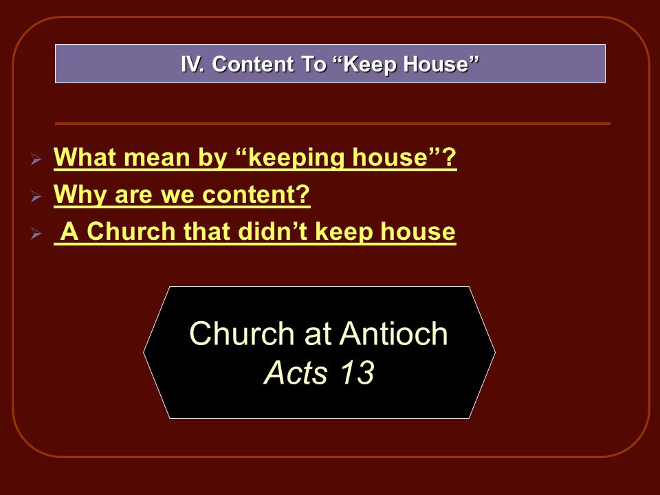 What mean by keeping house. Why are we content. A Church that didnt keep house IV.