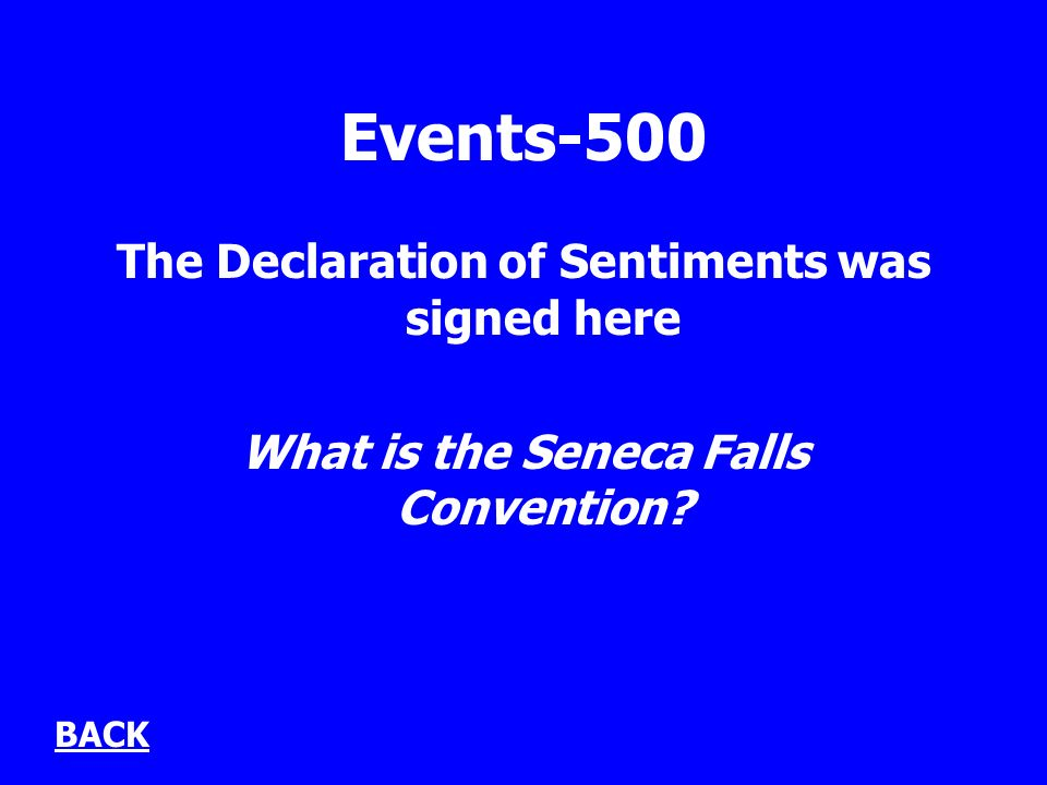 Events-500 The Declaration of Sentiments was signed here What is the Seneca Falls Convention BACK