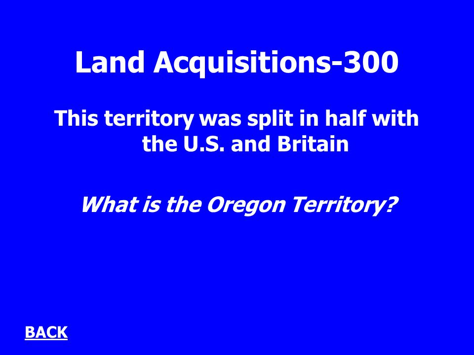 Land Acquisitions-300 This territory was split in half with the U.S.