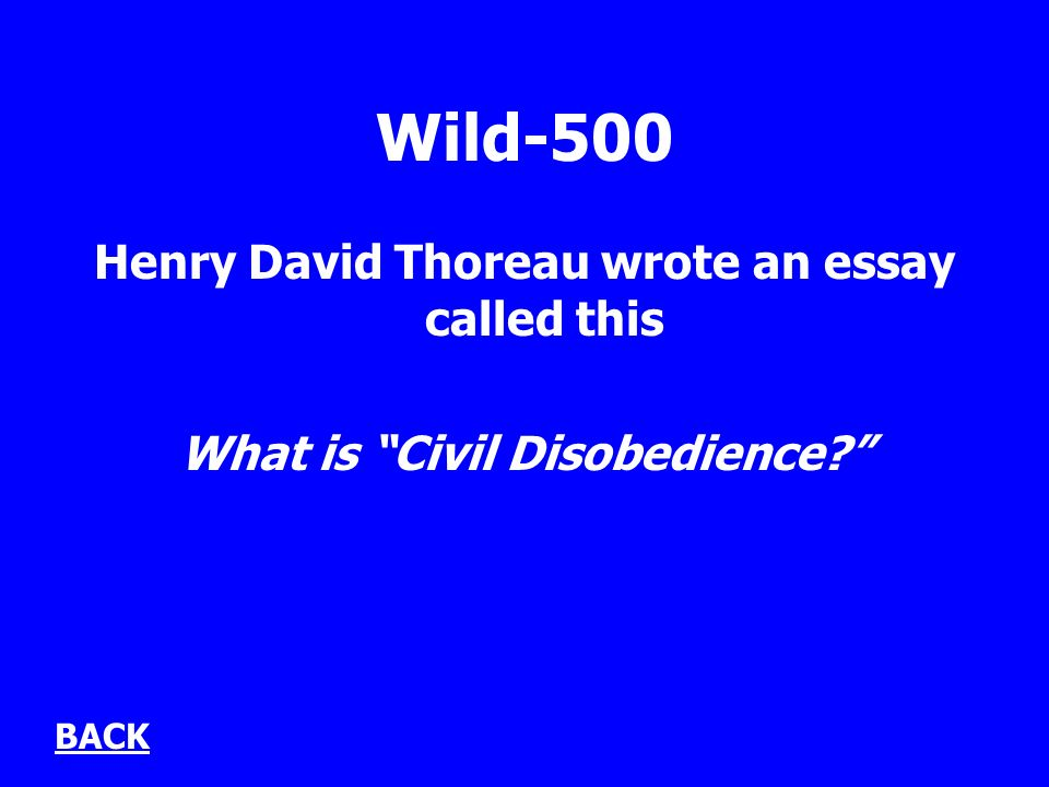 Wild-500 Henry David Thoreau wrote an essay called this What is Civil Disobedience BACK