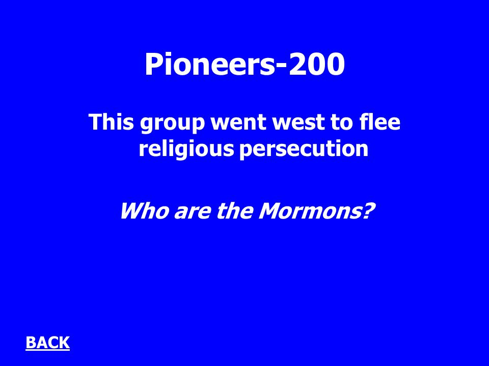 Pioneers-200 This group went west to flee religious persecution Who are the Mormons BACK