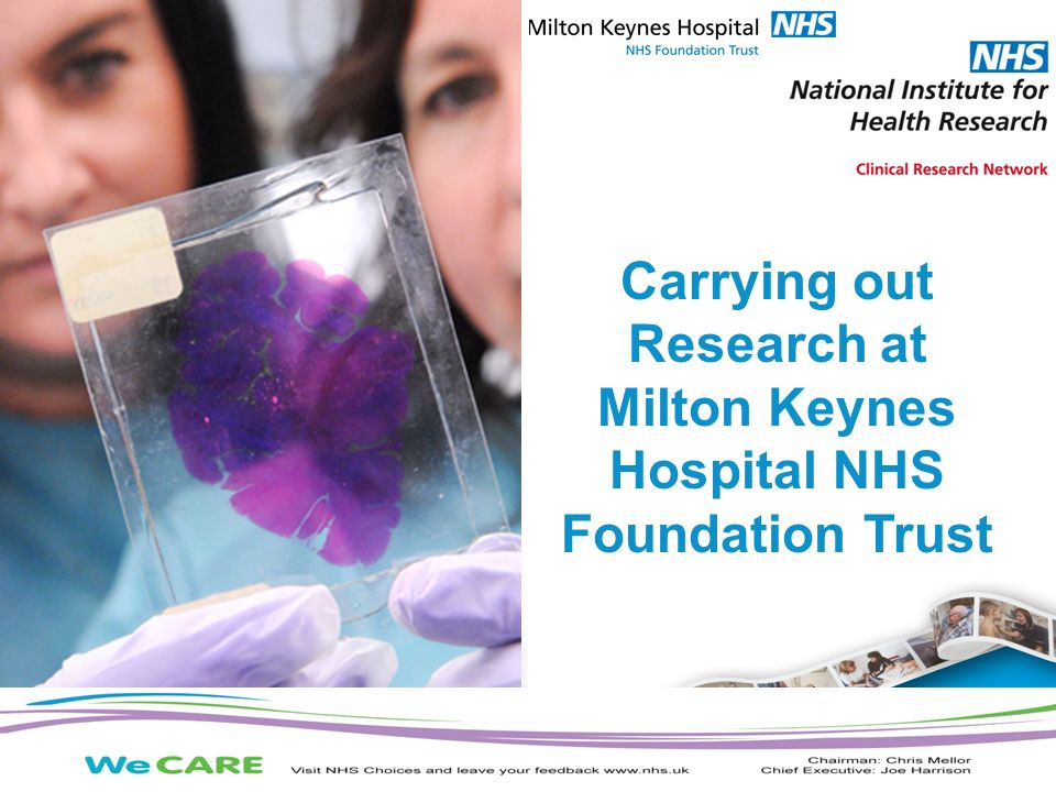 The NIHR Clinical Research Network supports research to make patients, and the NHS, better Carrying out Research at Milton Keynes Hospital NHS Foundation Trust
