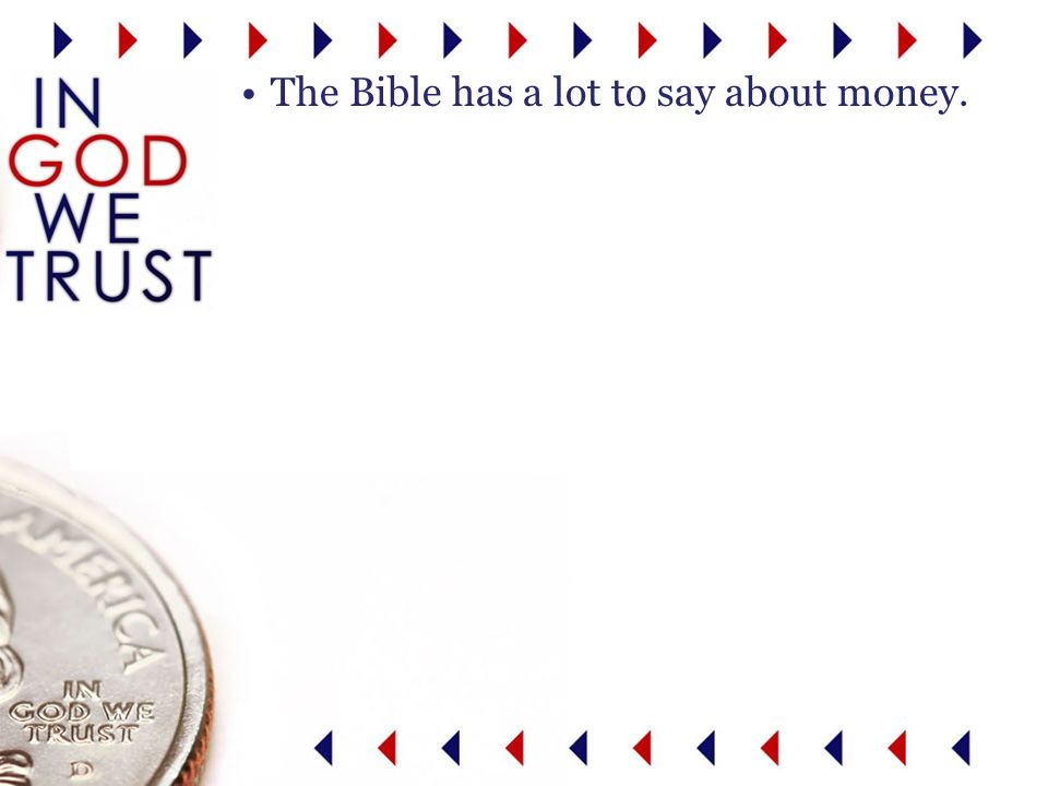 The Bible has a lot to say about money.