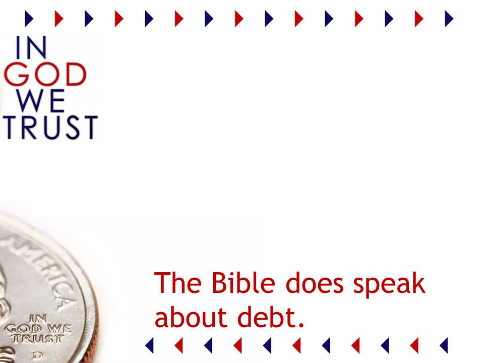 The Bible does speak about debt.