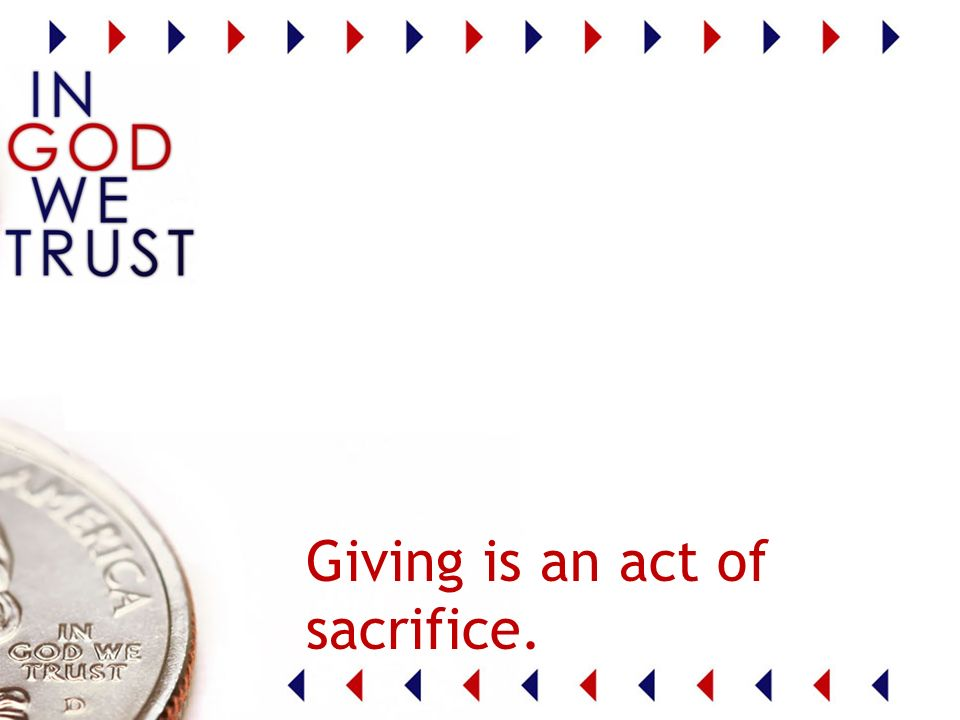 Giving is an act of sacrifice.