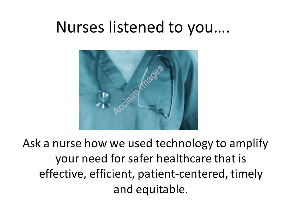 Nurses listened to you….