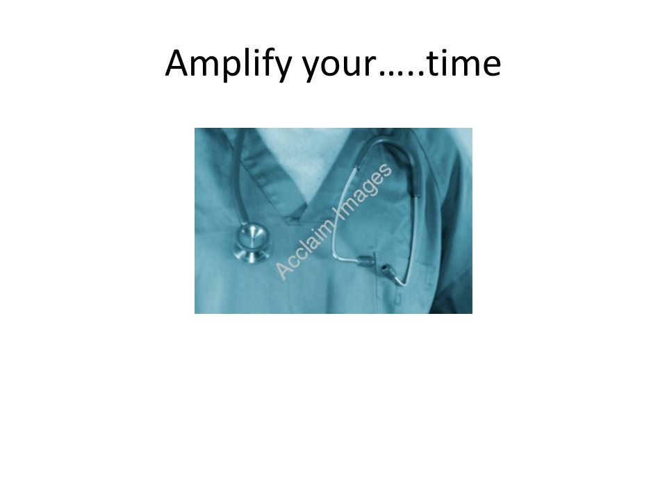 Amplify your…..time