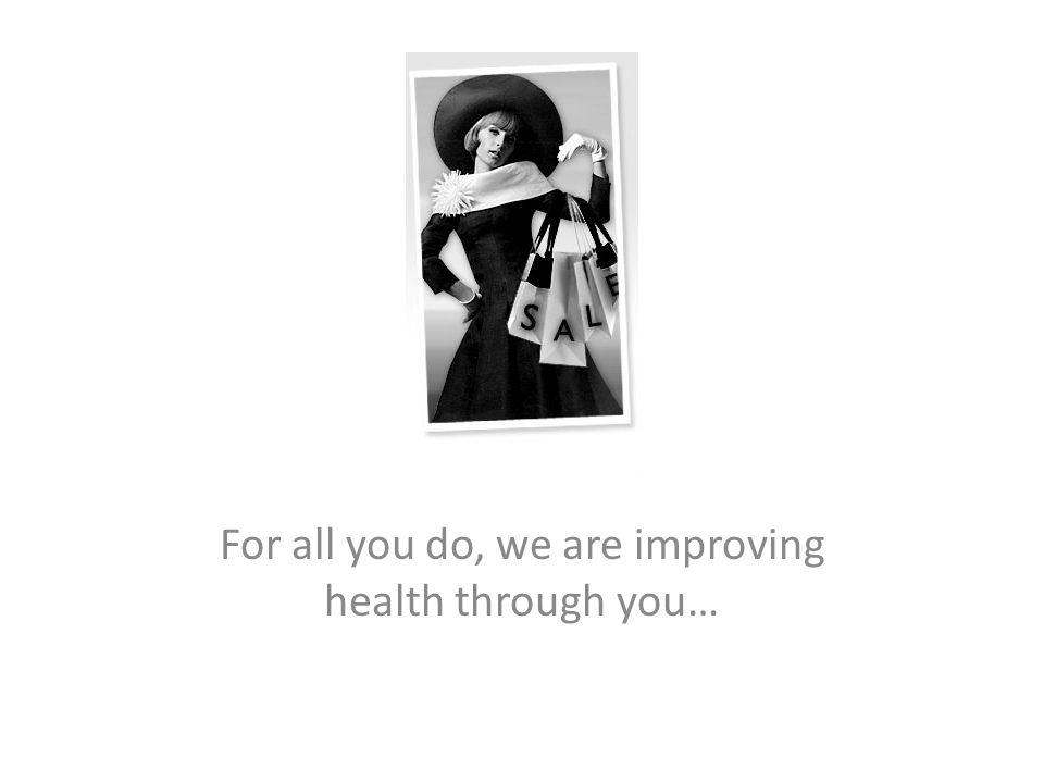 For all you do, we are improving health through you…