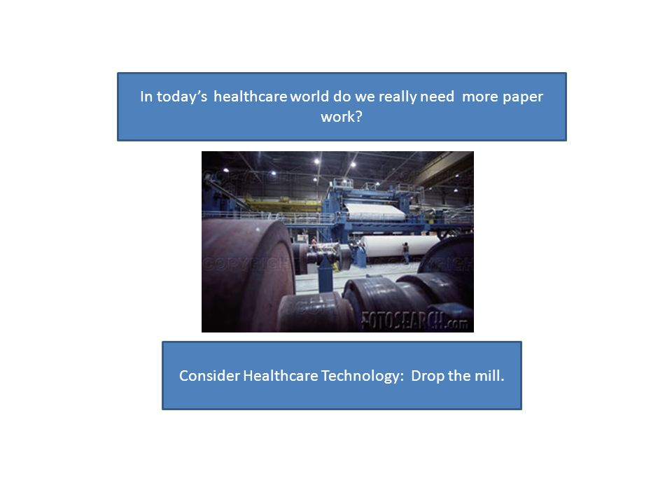 In todays healthcare world do we really need more paper work.