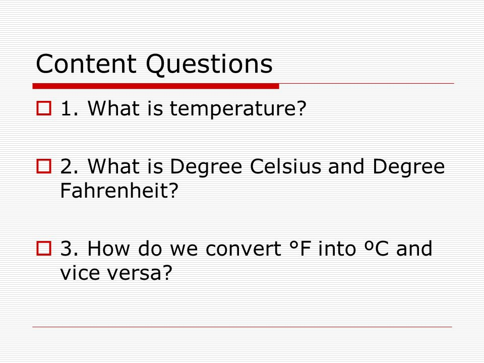 Content Questions 1. What is temperature. 2. What is Degree Celsius and Degree Fahrenheit.