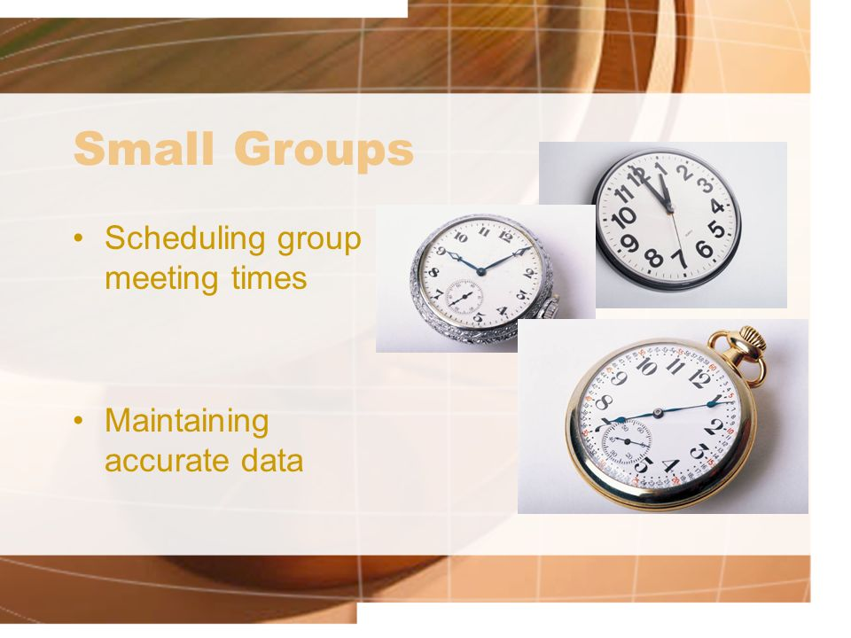 Small Groups Scheduling group meeting times Maintaining accurate data