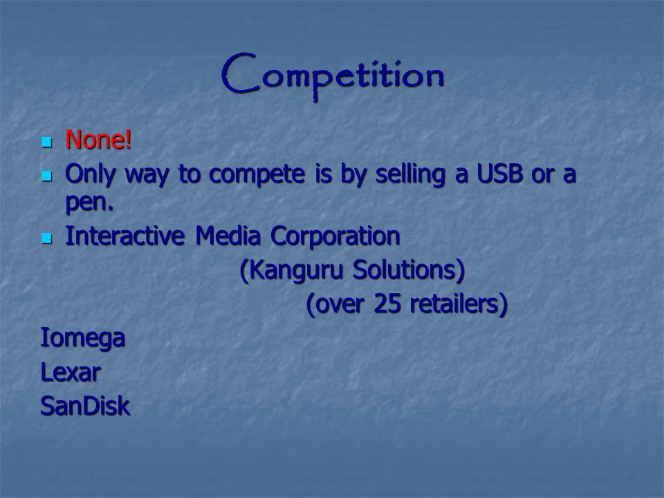 Competition None. None. Only way to compete is by selling a USB or a pen.