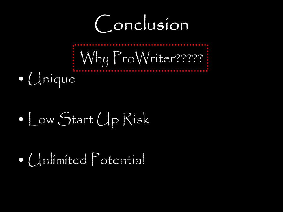 Conclusion Why ProWriter Unique Low Start Up Risk Unlimited Potential