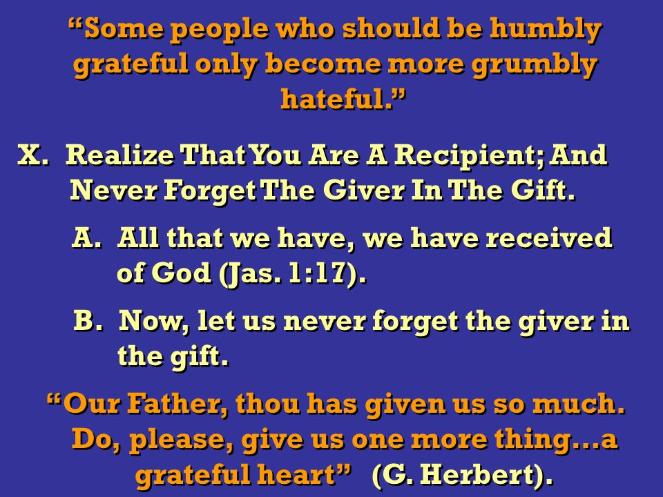 Some people who should be humbly grateful only become more grumbly hateful.