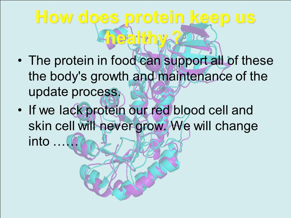 How does protein keep us healthy How does protein keep us healthy The protein in food can support all of these the body s growth and maintenance of the update process.