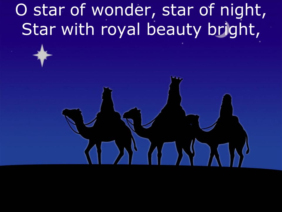 O star of wonder, star of night, Star with royal beauty bright,