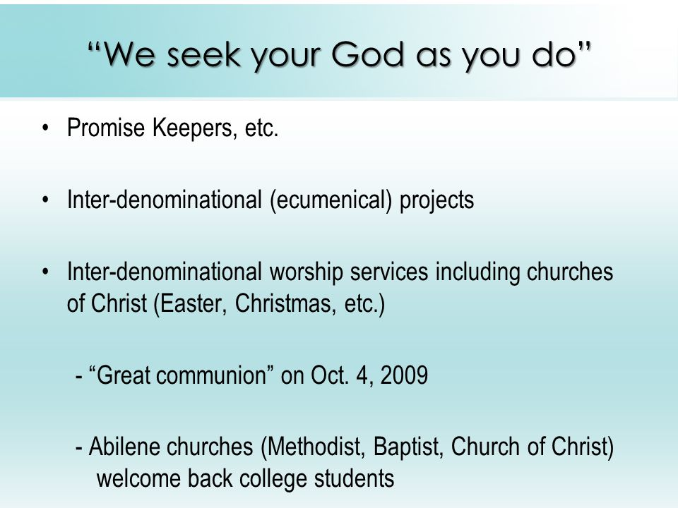 We seek your God as you do Promise Keepers, etc.