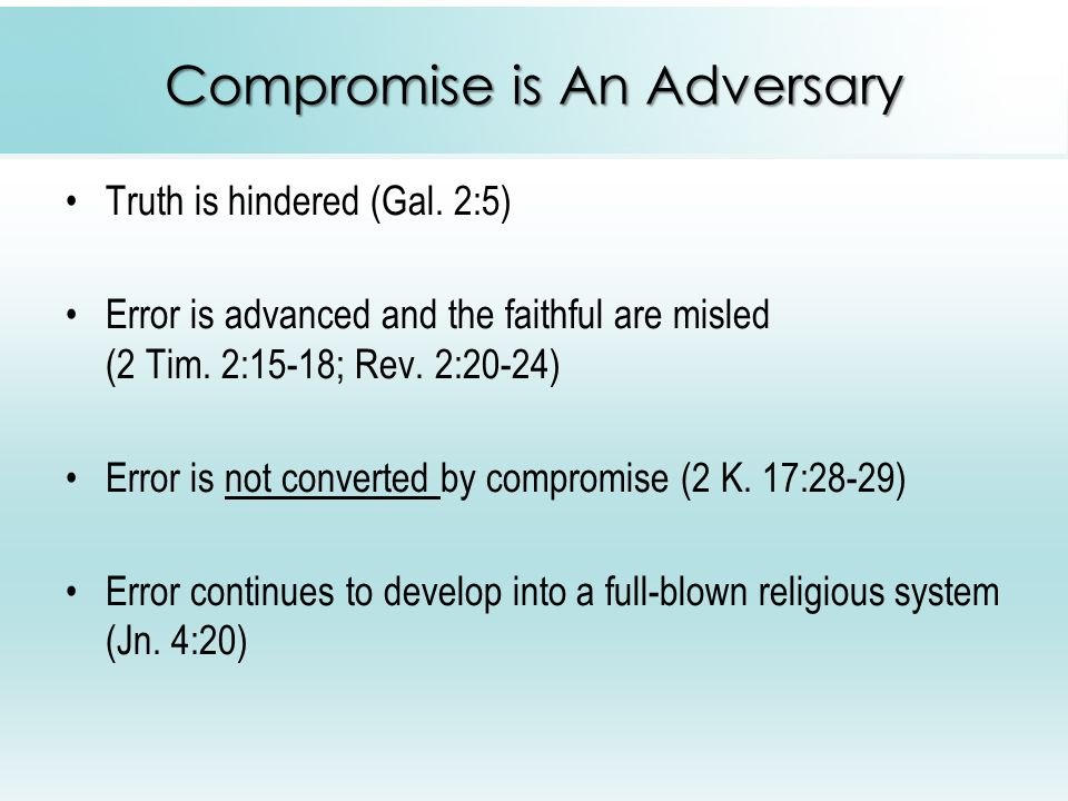 Compromise is An Adversary Truth is hindered (Gal.