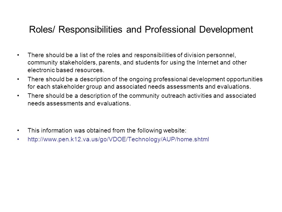 Roles/ Responsibilities and Professional Development There should be a list of the roles and responsibilities of division personnel, community stakeholders, parents, and students for using the Internet and other electronic based resources.