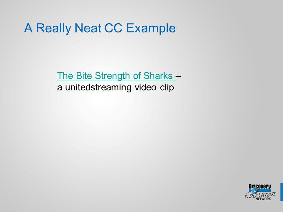 A Really Neat CC Example The Bite Strength of Sharks The Bite Strength of Sharks – a unitedstreaming video clip