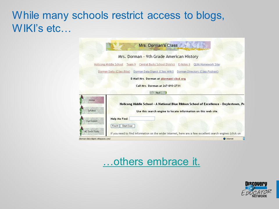 While many schools restrict access to blogs, WIKIs etc… …others embrace it.