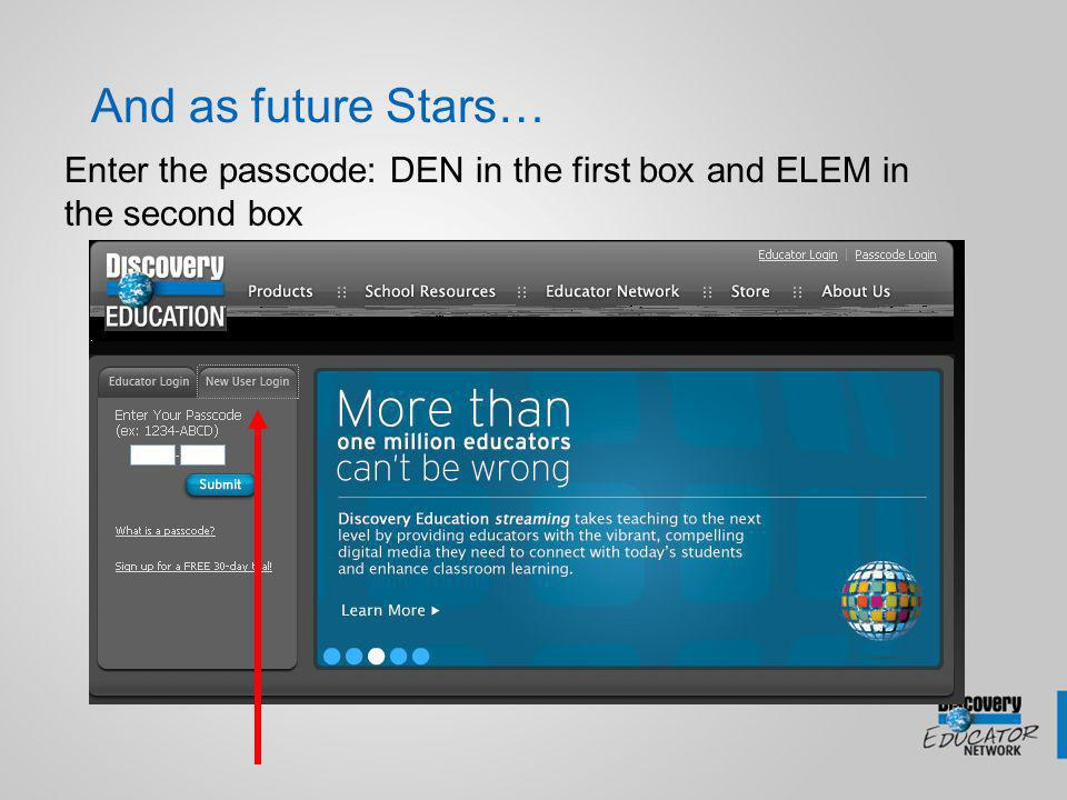 And as future Stars… Enter the passcode: DEN in the first box and ELEM in the second box