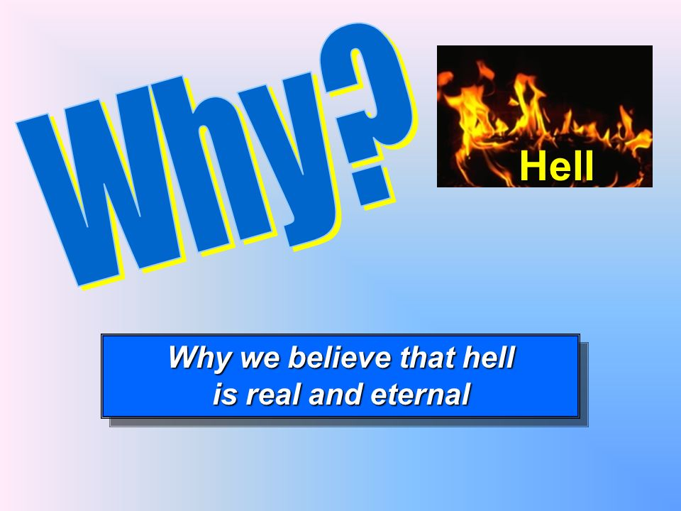Why we believe that hell is real and eternal Why we believe that hell is real and eternal Hell
