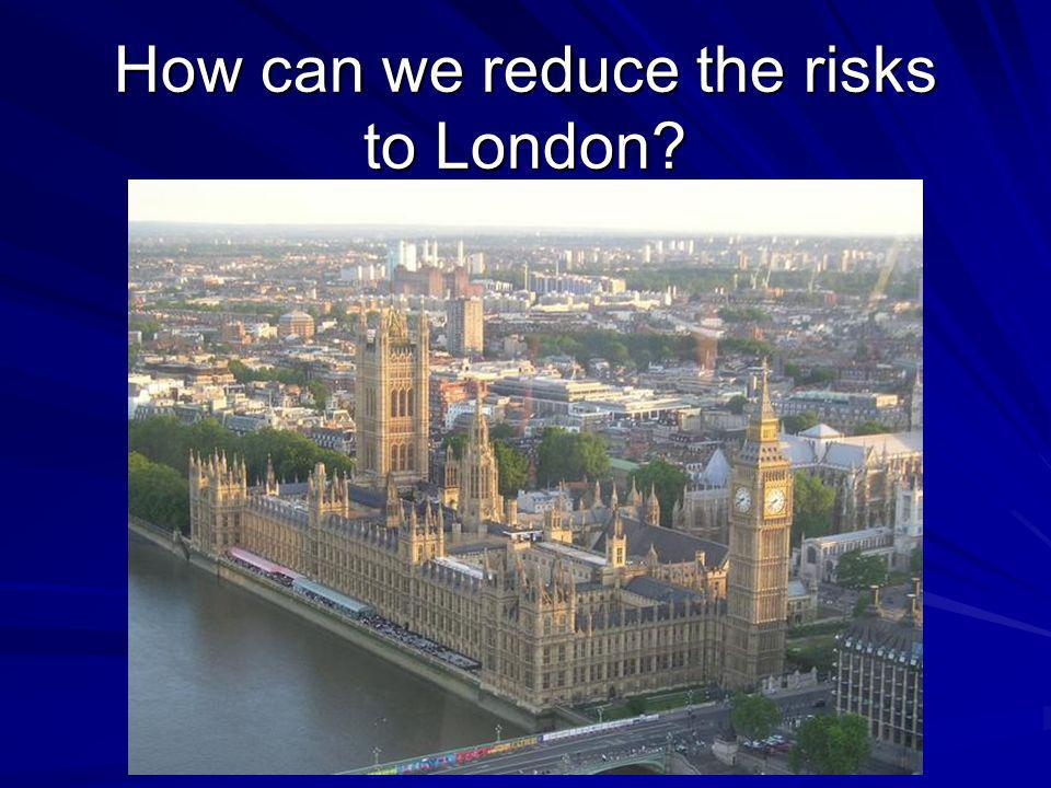 How can we reduce the risks to London