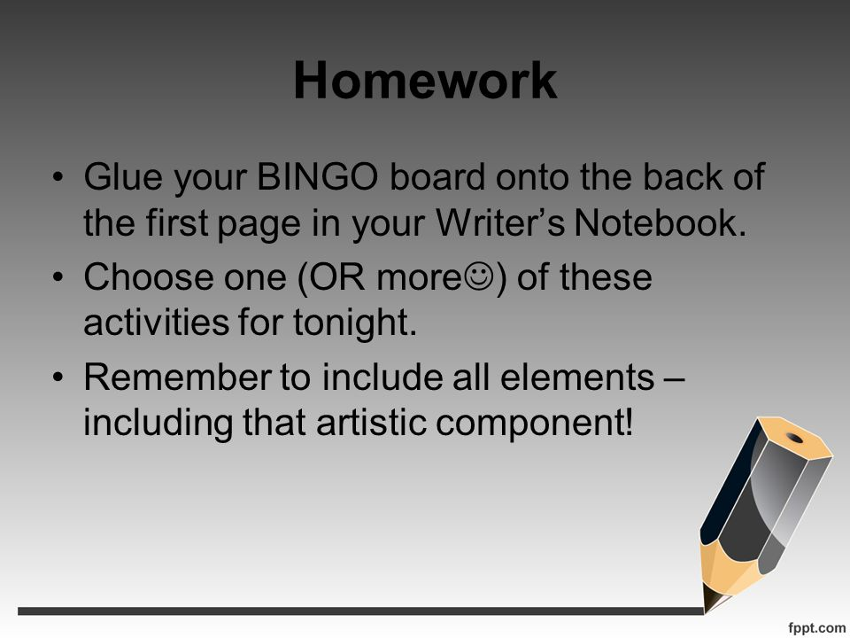 Homework Glue your BINGO board onto the back of the first page in your Writers Notebook.