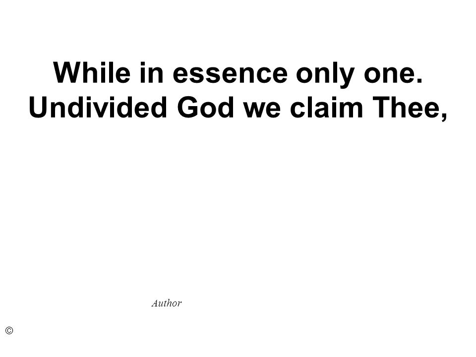 While in essence only one. Undivided God we claim Thee, Author ©