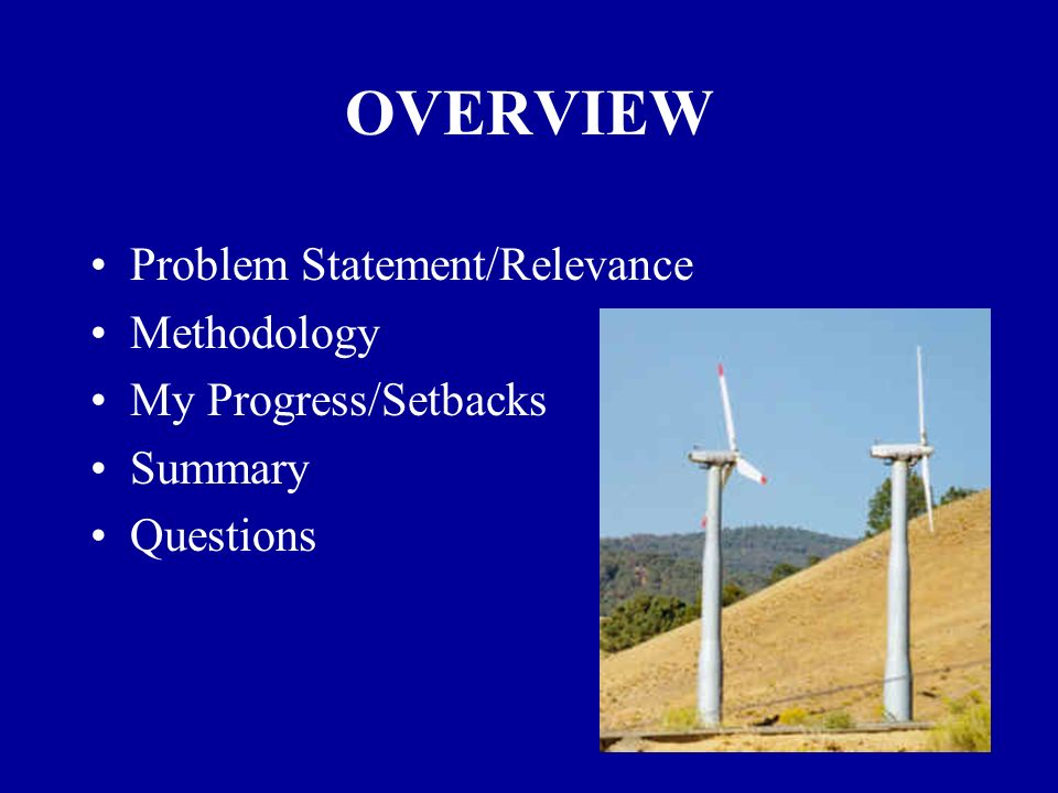 OVERVIEW Problem Statement/Relevance Methodology My Progress/Setbacks Summary Questions