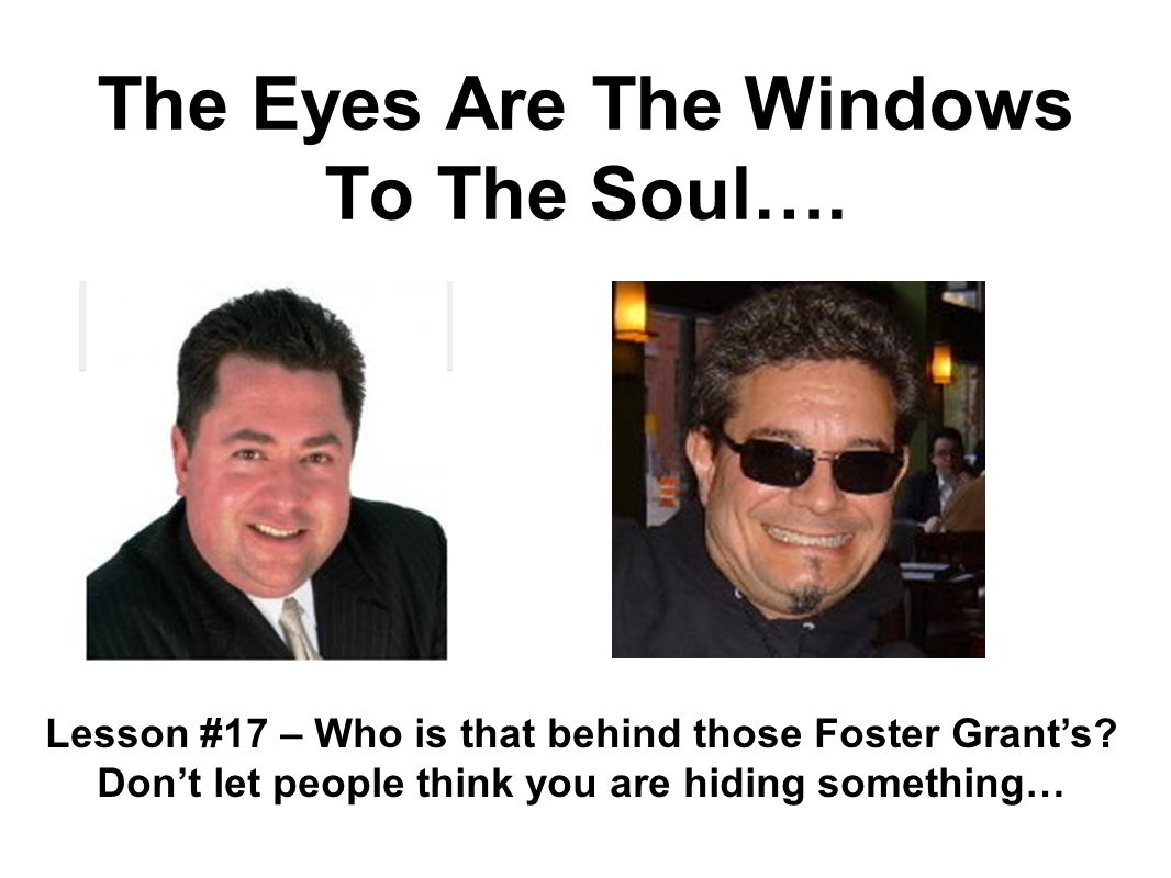 The Eyes Are The Windows To The Soul…. Lesson #17 – Who is that behind those Foster Grants.