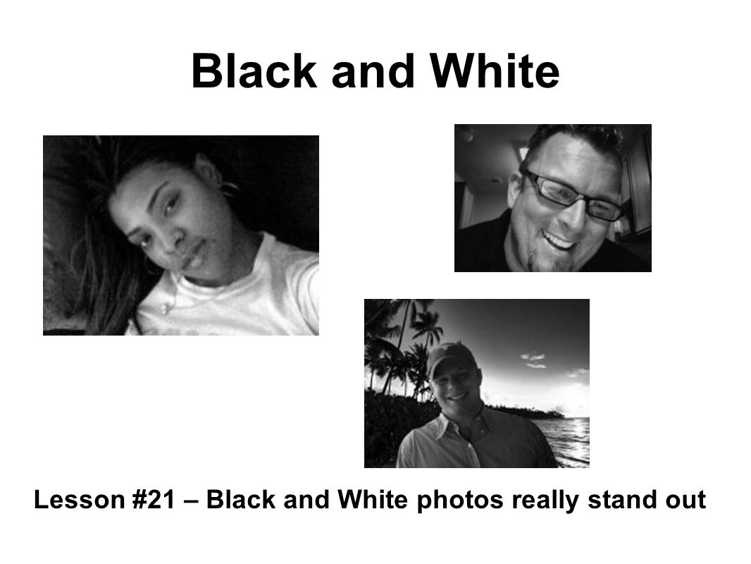 Black and White Lesson #21 – Black and White photos really stand out