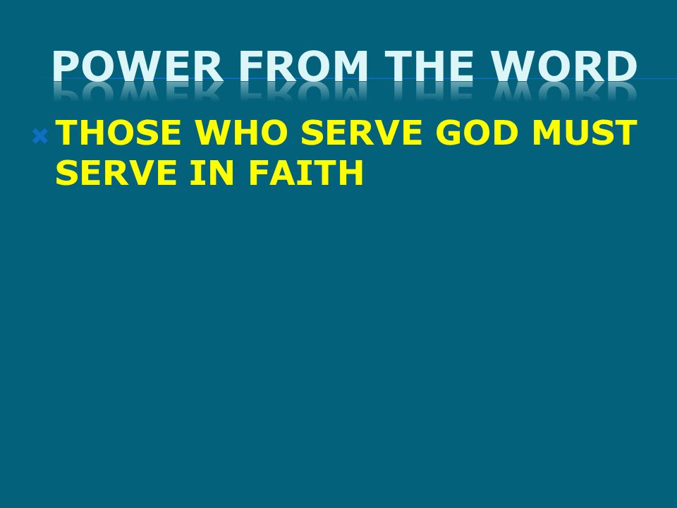 THOSE WHO SERVE GOD MUST SERVE IN FAITH