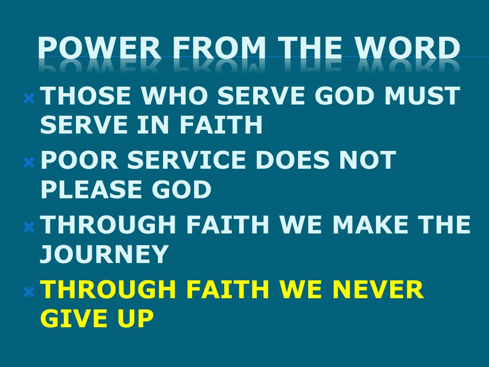 THOSE WHO SERVE GOD MUST SERVE IN FAITH POOR SERVICE DOES NOT PLEASE GOD THROUGH FAITH WE MAKE THE JOURNEY THROUGH FAITH WE NEVER GIVE UP