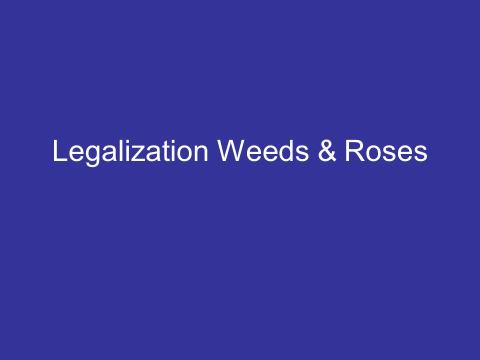 Legalization Weeds & Roses