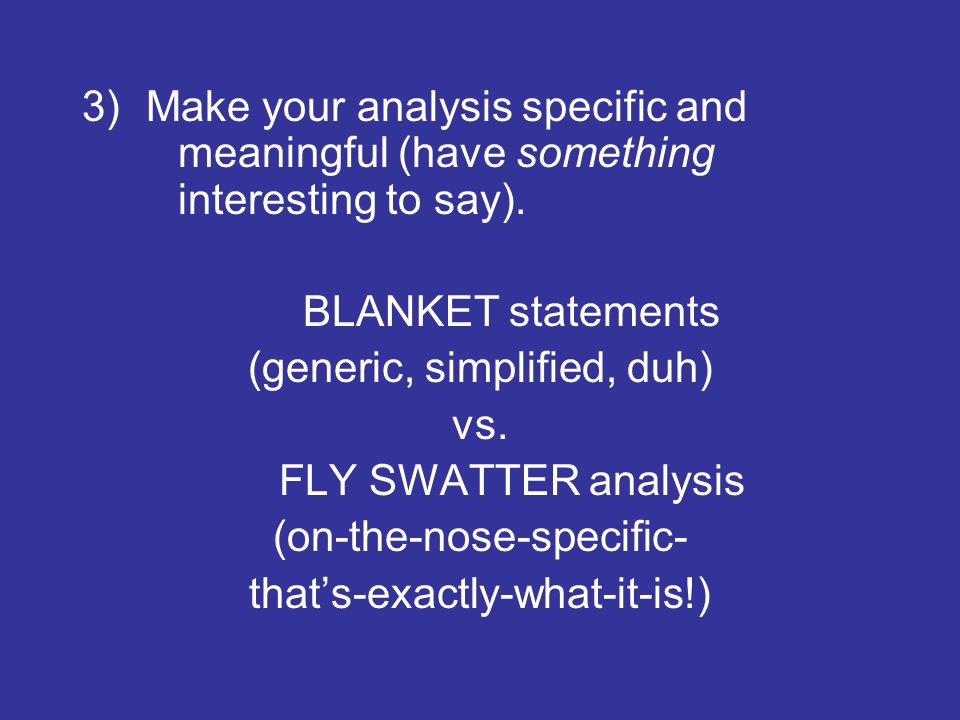 3)Make your analysis specific and meaningful (have something interesting to say).