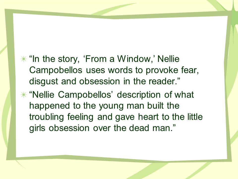 In the story, From a Window, Nellie Campobellos uses words to provoke fear, disgust and obsession in the reader.