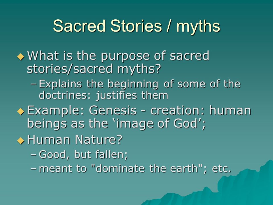 Sacred Stories / myths What is the purpose of sacred stories/sacred myths.