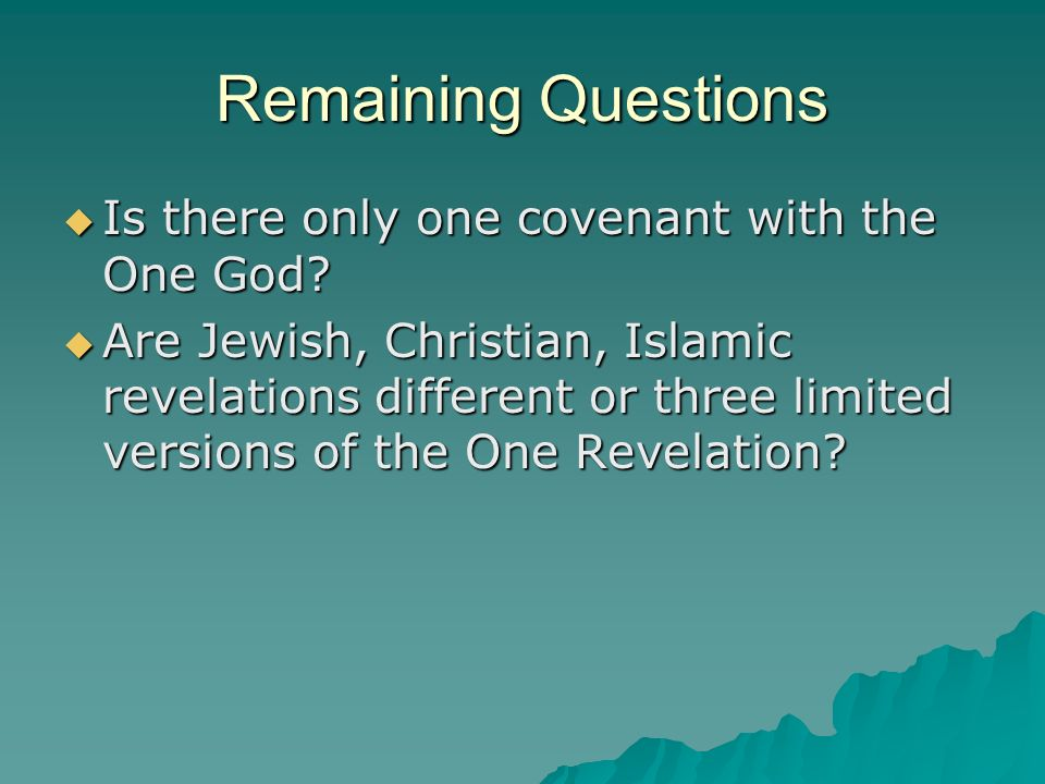 Remaining Questions Is there only one covenant with the One God.