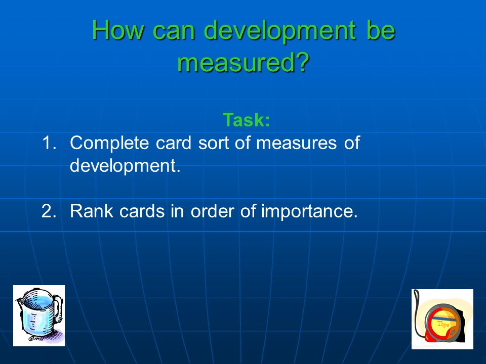 How can development be measured. Task: 1.Complete card sort of measures of development.