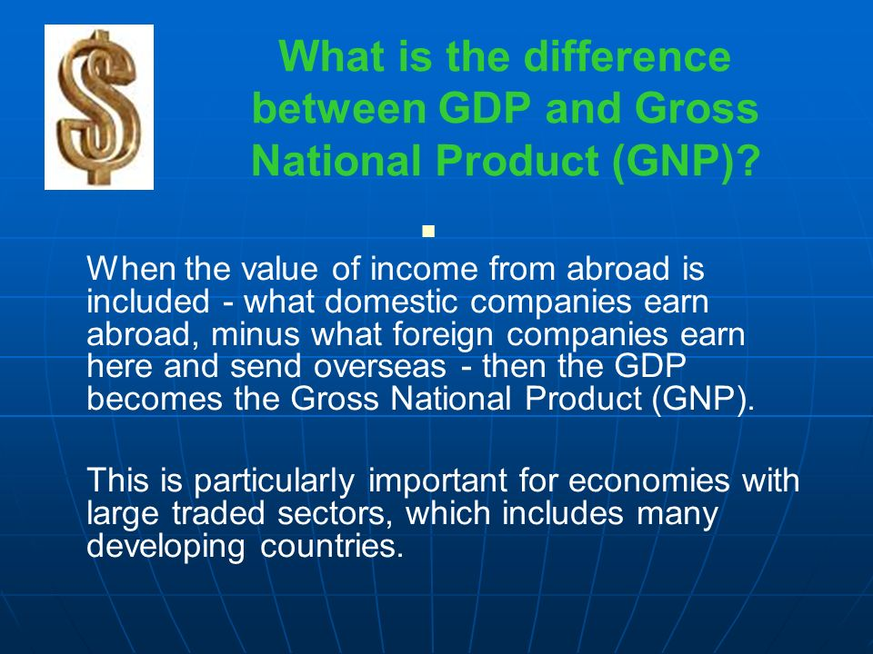 What is the difference between GDP and Gross National Product (GNP).