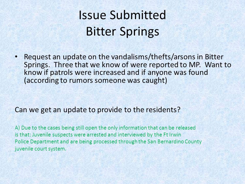 Issue Submitted Bitter Springs Request an update on the vandalisms/thefts/arsons in Bitter Springs.