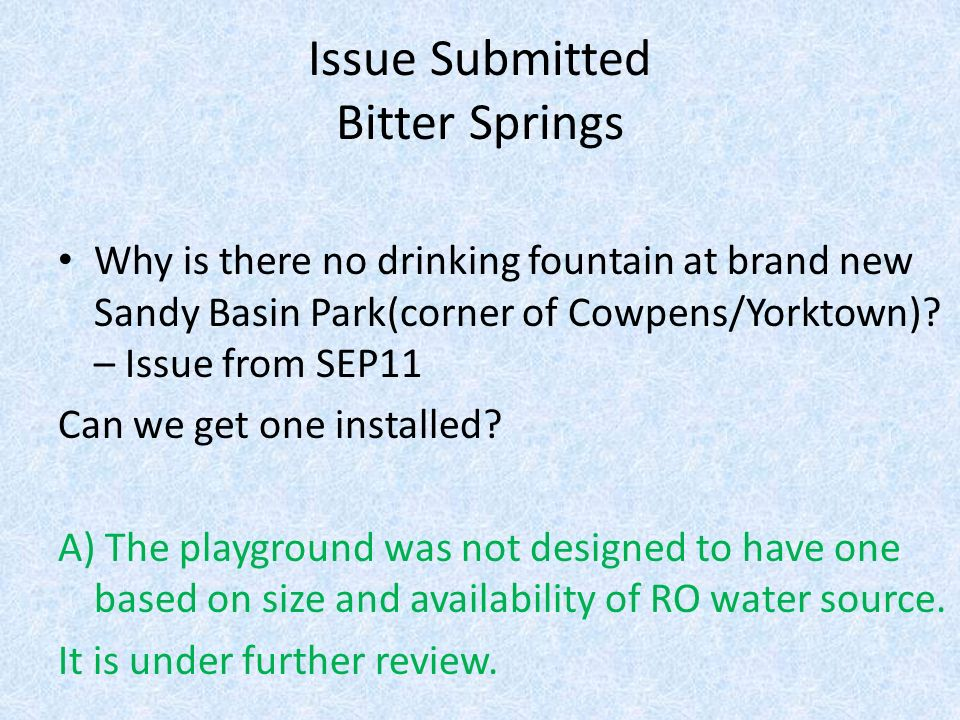 Issue Submitted Bitter Springs Why is there no drinking fountain at brand new Sandy Basin Park(corner of Cowpens/Yorktown).